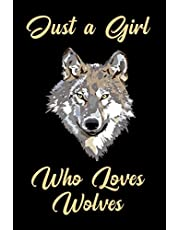 Just a Girl Who Loves Wolves: Blank Lined Journal Notebook, Funny wolf Notebook, wolf journal, wolf notebook, Ruled, Writing Book, Notebook for Wolf lovers, wolf gifts