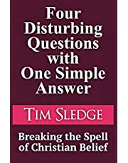 Four Disturbing Questions with One Simple Answer: Breaking the Spell of Christian Belief