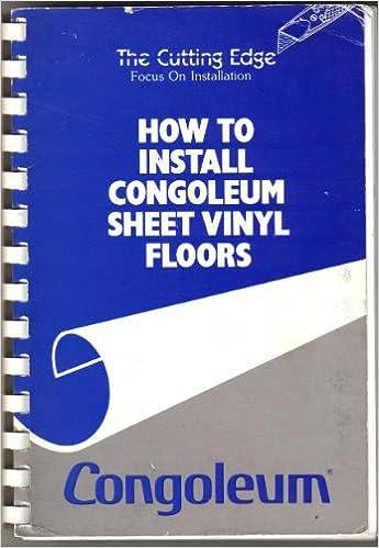How To Install Congoleum Sheet Vinyl Floors Amazon Com Books