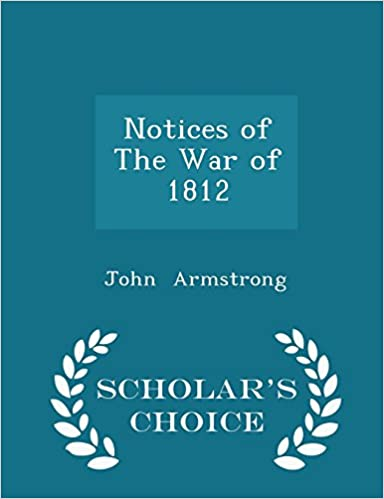 Notices of The War of 1812 - Scholar's Choice Edition