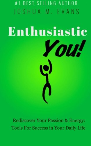 Enthusiastic YOU!: Rediscover Your Passion & Energy: Tools For Success in Your Daily Life