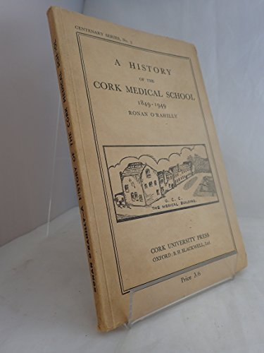 A history of the Cork Medical School,: 1849-1949 (Centenary series)