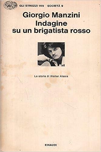 GIORGIO MANZINI: INDAGINE SU UN BRIGATISTA ROSSO.LA STORIA DI WALTER ALASIA