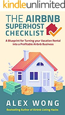 The Airbnb Superhost Checklist: A Blueprint for Turning your Vacation Rental into a Profitable Airbnb Business (Airbnb Superhost Blueprint Book 2)