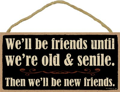 SJT ENTERPRISES, INC. We'll be Friends Until We're Old & senile. Then We'll be New Friends. 5