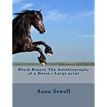 Black Beauty The Autobiography of a Horse : Large print