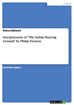 essay philip freneau s indian burying ground Philip freneau: the indian burying ground philip freneau was known as the poet of the american revolution because of the many ballads and satires he wrote during this period his verse.