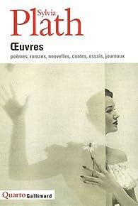 Oeuvres : Poèmes, roman, nouvelles, contes, essais, journaux par Sylvia Plath
