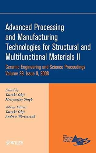 Advanced Processing and Manufacturing Technologies for Structural and Multifunctional Materials II (Ceramic Engineering and Science Proceedings)
