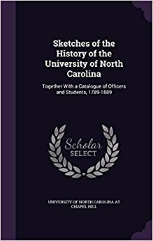 Book Sketches of the History of the University of North Carolina: Together with a Catalogue of Officers and Students, 1789-1889