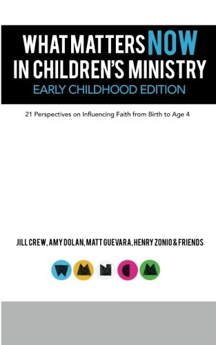 What Matters Now in Children's Ministry Early Childhood Edition: 21 Perspectives on Influencing Faith from Birth to Age 4 pdf epub