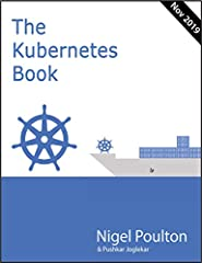 **November 2019 edition.**Every page, and every example, updated to the latest versions of Kubernetes and the latest trends in the cloud-native ecosystem.Containers have revolutionized the way build, share and run applications. But like all g...