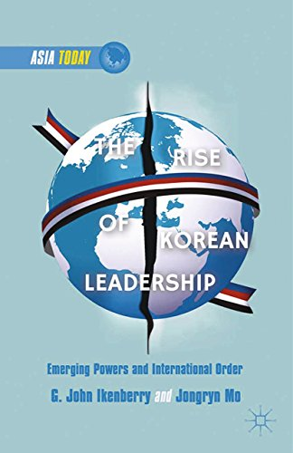 Download The Rise of Korean Leadership: Emerging Powers and Liberal International Order (Asia Today) Pdf