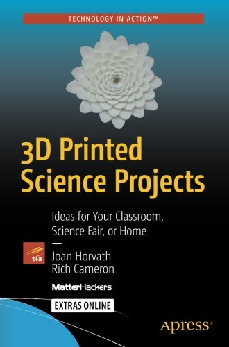 3D Printed Science Projects: Ideas for your classroom, science fair or home (Technology in Action)