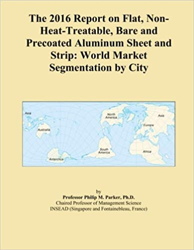 The 2016 Report on Flat, Non-Heat-Treatable, Bare and Precoated Aluminum Sheet and Strip: World Market Segmentation by City