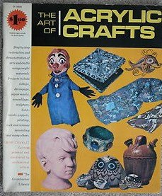 The Art Of Acrylic Crafts - A Grumbacher Library Book