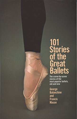 101 Stories of the Great Ballets: the Scene-by-scene Stories of the Most Popular Ballets, Old and New