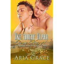 Une touche Alpha: M/M Non Shifter MPreg Romance (Omega House t. 6) (French Edition)