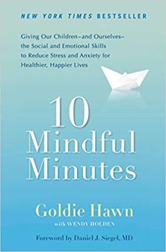 10 Mindful Minutes Giving Our Children--and Ourselves--the Social and Emotional Skills to Reduce St ress and Anxiety for Healthier Happy Lives