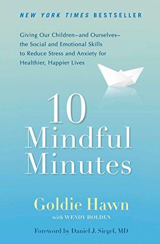 10 Mindful Minutes: Giving Our Children--and Ourselves--the Social and Emotional Skills to Reduce Stress and Anxiety for Healthier, Happy Lives ()