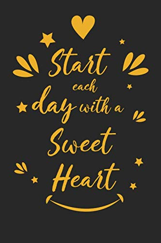 Start Each Day with a Sweet Heart: Inspirational Compliment Journal / Notebook / Diary / Greetings / Appreciation Gift for Men & Women (6 x 9 - 110 Blank Lined Pages)
