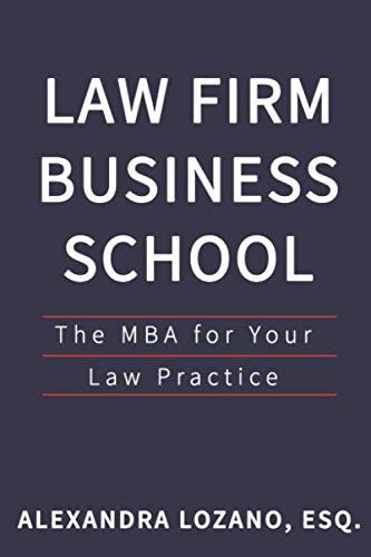 Law Firm Business School: The MBA for Your Law Practice (Best Law Firm Marketing)