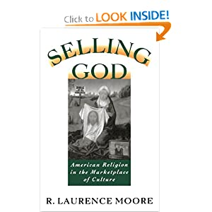 Selling God: American Religion in the Marketplace of Culture R. Laurence Moore