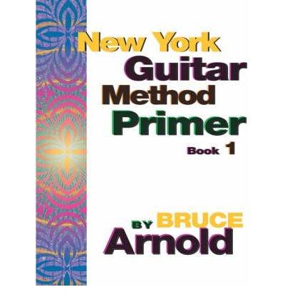 [ [ [ New York Guitar Method Primer Book One [ NEW YORK GUITAR METHOD PRIMER BOOK ONE BY Arnold, Bruce E. ( Author ) Jun-05-2006[ NEW YORK GUITAR METHOD PRIMER BOOK ONE [ NEW YORK GUITAR METHOD PRIMER BOOK (New York Guitar Method Primer)