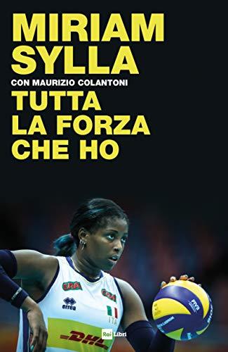 Tutta la forza che ho (Fuori collana) por Miriam Sylla,Maurizio Colantoni