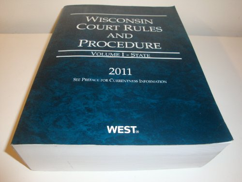 Wisconsin Court Rules and Procedure - State, 2011 ed. (Vol. I, Wisconsin Court Rules)