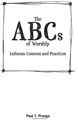 The ABCs of Worship: Lutheran Customs and Practices