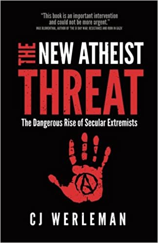 the new atheist threat the dangerous rise of secular extremists cj