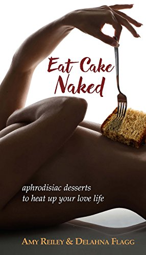 Eat Cake Naked: aphrodisiac desserts to heat up your love life