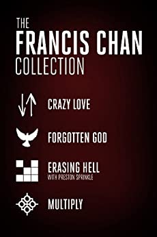 The Francis Chan Collection: Crazy Love, Forgotten God, Erasing ...