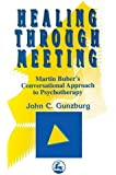 Healing Through Meeting: Martin Buber's Conversational Approach to Psychotherapy