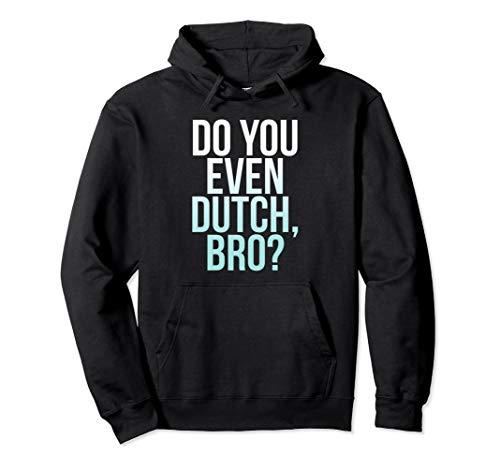 Funny Do You Dutch Bro Holland Michigan Pella Iowa Hoodie