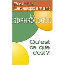 La Sophrologie: Qu'est ce que c'est ? (French Edition)
