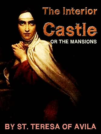The Interior Castle Or The Mansions Kindle Edition By St Teresa Of Avila Religion