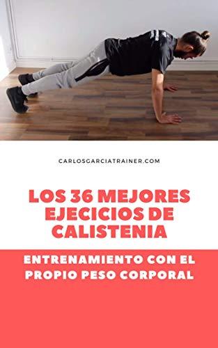 Calistenia: haz ejercicio en casa igual que un guerrero espartano: Los 36 mejores ejercicios de calistenia por Carlos García Trainer