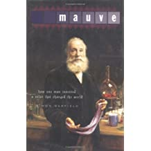 Mauve: How One Man Invented a Color That Changed the World by Simon Garfield (2001-04-01)