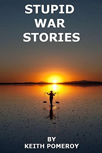 STUPID WAR STORIES: Tales from the Wonder War, Vietnam 1970-