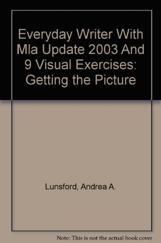 Everyday Writer 2e spiral with 2003 MLA Update and ix visual exercises and: Getting the Picture
