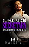 Billionaire Publisher: Secretary: Alpha Billionaire Romance Series Book One