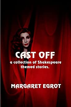 Cast Off: A Collection of Shakespeare Themed Stories by [Egrot, Margaret ]