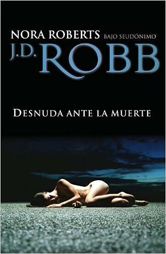Desnuda Ante La Muerte (Romantica Suspense): Amazon.es: J.D. Robb, Lola Romaní: Libros