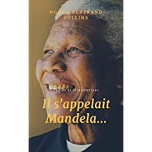 Il s'appelait Mandela...: Texte et illustrations (French Edition)