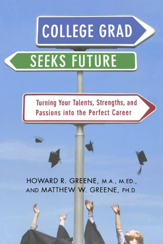 College Grad Seeks Future: Turning Your Talents, Strengths, and Passions into the Perfect Career