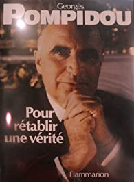 Pour rétablir une verité par Georges Pompidou