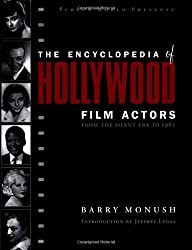 Encyclopedia of Hollywood Film Actors, Vol. 1: From the Silent Era to 1965
