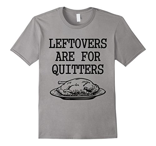 Mens Leftovers Are For Quitters Funny Thanksgiving Turkey T Shirt XL Slate
